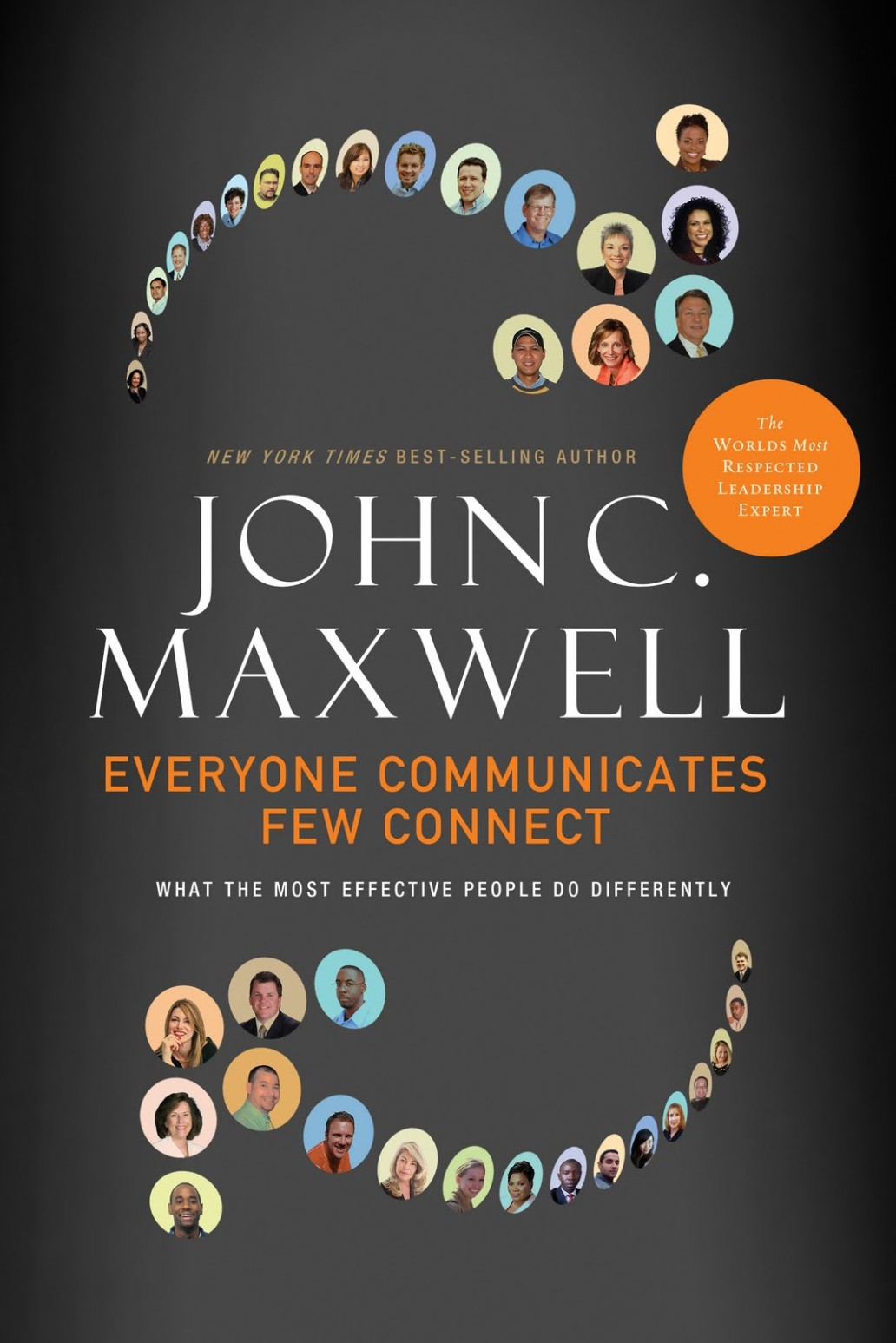 Everyone Communicates, Few Connect: What the Most Effective People Do Differently by John C Maxwell